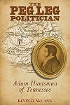 The Peg Leg Politician - Adam Huntsman of Tennessee