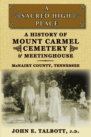 A Sacred High Place - A History of Mount Carmel Cemetery and Meeting House, McNairy County, Tennessee