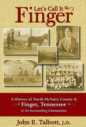 Let's Call It Finger - A History of North McNairy County and Finger, Tennessee and Its Surrounding Communities