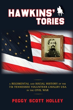 Hawkins' Tories - A Regimental and Social History of the 7th Tennessee Volunteer Cavalry USA in the Civil War