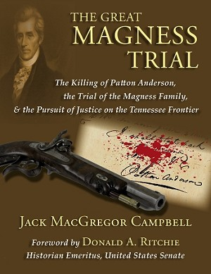 The Great Magness Trial - The Killing of Patton Anderson, the Trial of the Magness Family, and the Pursuit of Justice on the Tennessee Frontier