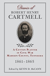 Diaries of Robert Henry Cartmell, A Cotton Planter in Civil War Madison County, Tennessee, 1861-1865