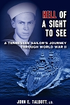 Hell of A Sight to See - A Tennessee Sailor's Journey Through World War II