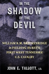 In the Shadow of the Devil: William K.M. Breckenridge in Fielding Hurst's First West Tennessee Cavalry USA