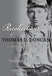 Recollections of Thomas D. Duncan, A Confederate Soldier
