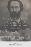War at Best is Cruel: The Civil War Diary of Robert Henry Cartmell, 1853-1865