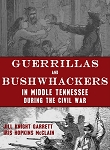 Guerrillas and Bushwhackers in Middle Tennessee During the Civil War