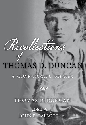 Recollections of Thomas D. Duncan, A Confederate Soldier - Paperback