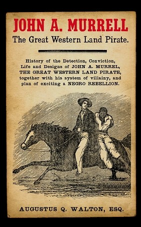 History of the Detection, Conviction, Life and Designs of John A. Murrell, the Great Western Land Pirate